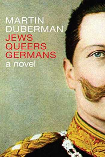 9781609807382-1609807383-Jews Queers Germans: A Novel/History