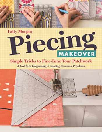 9781617452574-1617452572-Piecing Makeover: Simple Tricks to Fine-Tune Your Patchwork • A Guide to Diagnosing & Solving Common Problems