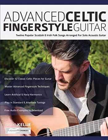 9781789332117-1789332117-Advanced Celtic Fingerstyle Guitar: Twelve Popular Scottish & Irish Folk Songs Arranged For Solo Acoustic Guitar (Play Acoustic Guitar)