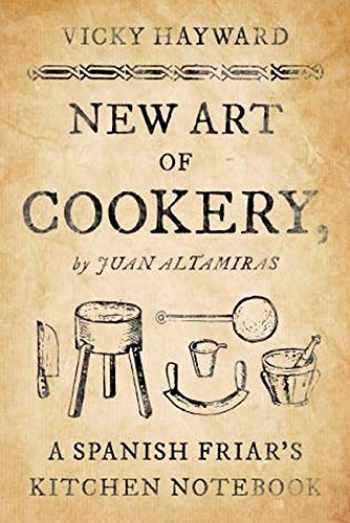 9781442279414-1442279419-New Art of Cookery: A Spanish Friar's Kitchen Notebook by Juan Altamiras