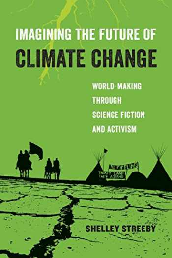 9780520294455-0520294459-Imagining the Future of Climate Change: World-Making through Science Fiction and Activism (Volume 5) (American Studies Now: Critical Histories of the Present)