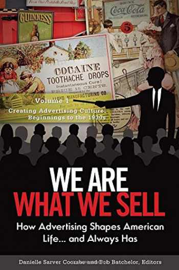 9780313392443-0313392447-We Are What We Sell [3 volumes]: How Advertising Shapes American Life. . . and Always Has
