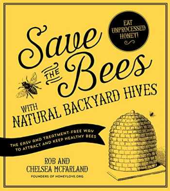 9781624141416-1624141412-Save the Bees with Natural Backyard Hives: The Easy and Treatment-Free Way to Attract and Keep Healthy Bees