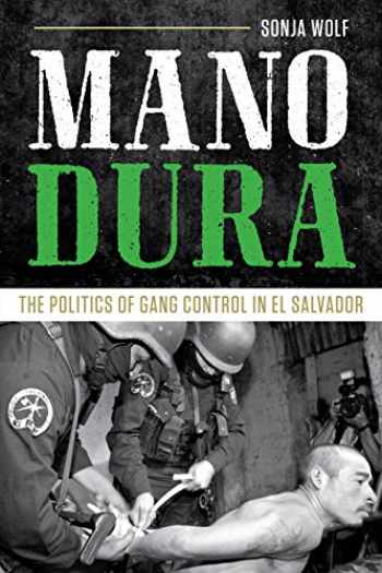 9781477311660-1477311661-Mano Dura: The Politics of Gang Control in El Salvador