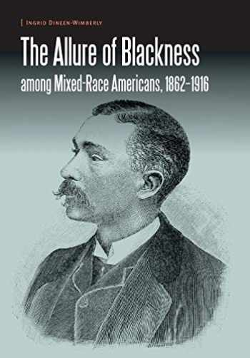 9781496205070-1496205073-The Allure of Blackness among Mixed-Race Americans, 1862-1916 (Borderlands and Transcultural Studies)