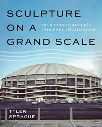 9780295745619-0295745614-Sculpture on a Grand Scale: Jack Christiansen's Thin Shell Modernism