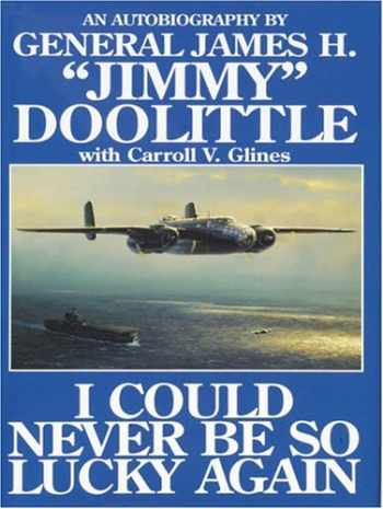 """9780887407376-0887407374-I Could Never Be So Lucky Again: An Autobiography of James H. """"""""Jimmy"""""""" Doolittle with Carroll V. Glines"""