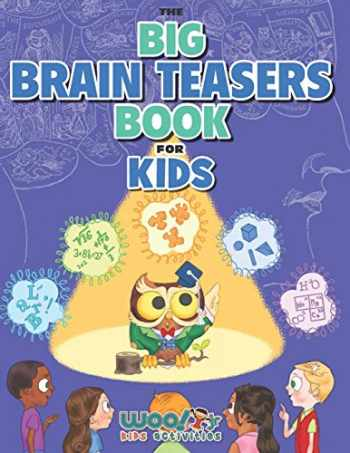 9781732958913-1732958912-The Big Brain Teasers Book for Kids: Boredom Busting Math, Picture and Logic Puzzles (Woo! Jr. Kids Activities Books)