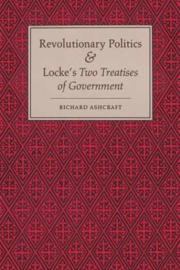 9780691102054-0691102058-Revolutionary Politics and Locke's Two Treatises of Government