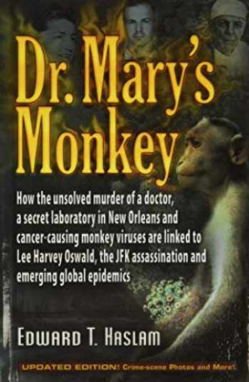 9781937584597-1937584593-Dr. Mary's Monkey: How the Unsolved Murder of a Doctor, a Secret Laboratory in New Orleans and Cancer-Causing Monkey Viruses Are Linked to Lee Harvey ... Assassination and Emerging Global Epidemics