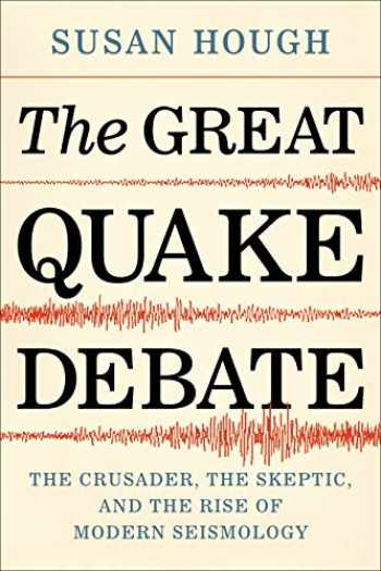 9780295747361-0295747366-The Great Quake Debate: The Crusader, the Skeptic, and the Rise of Modern Seismology