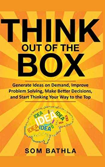 9781073809813-1073809811-Think Out of The Box: Generate Ideas on Demand, Improve Problem Solving, Make Better Decisions, and Start Thinking Your Way to the Top (Power-Up Your Brain Series)