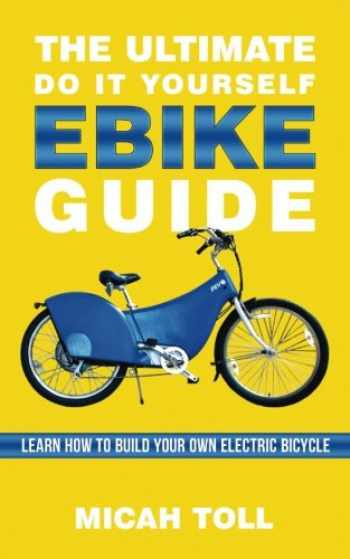 9780989906791-0989906795-The Ultimate Do It Yourself Ebike Guide: Learn How To Build Your Own Electric Bicycle