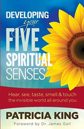 9781621661481-1621661482-Developing Your Five Spiritual Senses: SEE, HEAR, SMELL, TASTE & FEEL the invisible world around you