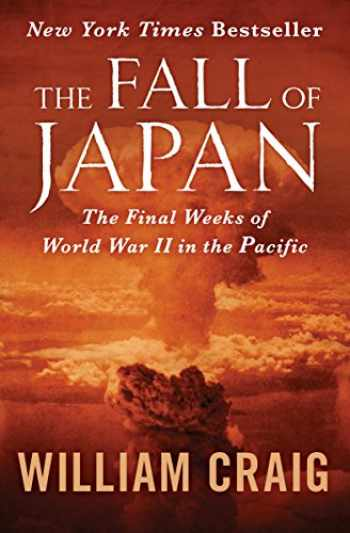 9781504046893-1504046897-The Fall of Japan: The Final Weeks of World War II in the Pacific