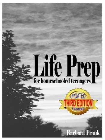 9780974218199-0974218197-Life Prep for Homeschooled Teenagers, Third Edition: A Parent-Friendly Curriculum For Teaching Teens About Credit Cards, Auto And Health Insurance, ... Becoming Debt-Free While Living Their Values