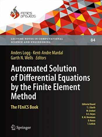 9783642230981-3642230989-Automated Solution of Differential Equations by the Finite Element Method: The FEniCS Book (Lecture Notes in Computational Science and Engineering, 84)