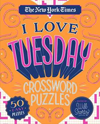 9781250235763-1250235766-The New York Times I Love Tuesday Crossword Puzzles: 50 Easy Puzzles