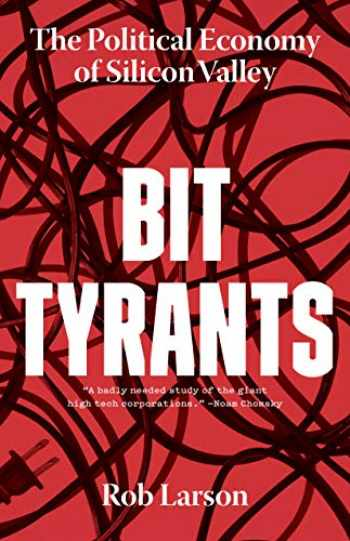 9781642590319-1642590312-Bit Tyrants: The Political Economy of Silicon Valley