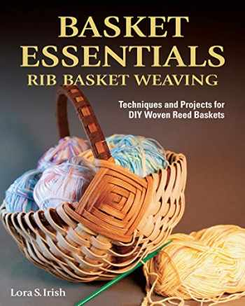 9781497100145-1497100143-Basket Essentials: Rib Basket Weaving: Techniques and Projects for DIY Woven Reed Baskets (Fox Chapel Publishing) Traditional Methods, Step-by-Step, with 15 Patterns for Egg, Potato, and Appalachian