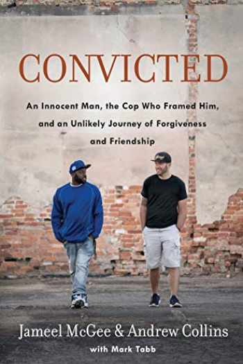 9780735290747-0735290741-Convicted: An Innocent Man, the Cop Who Framed Him, and an Unlikely Journey of Forgiveness and Friendship