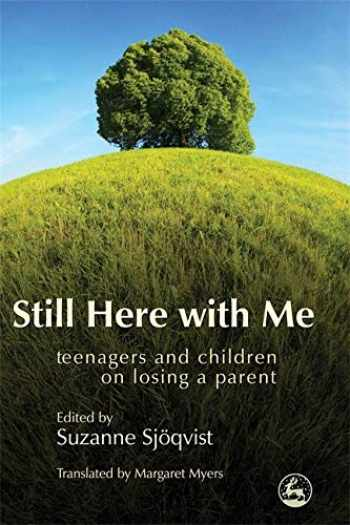 9781843105015-1843105012-Still Here with Me: Teenagers and Children on Losing a Parent