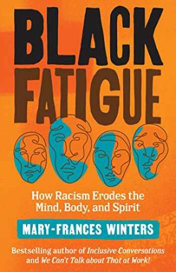 9781523091300-1523091304-Black Fatigue: How Racism Erodes the Mind, Body, and Spirit