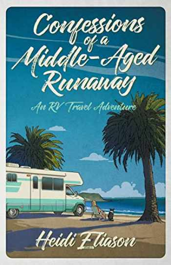 9781733641005-1733641009-Confessions of a Middle-Aged Runaway: An RV Travel Adventure