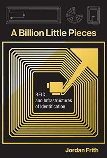 9780262039758-0262039753-A Billion Little Pieces: RFID and Infrastructures of Identification