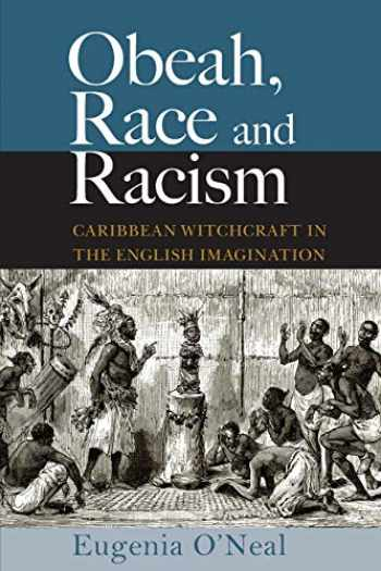 9789766407599-9766407592-Obeah, Race and Racism: Caribbean Witchcraft in the English Imagination
