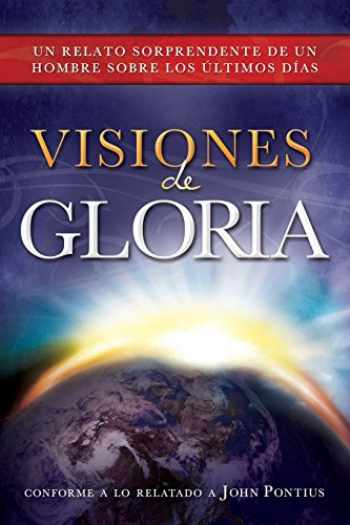 9781462114375-1462114377-Visions of Glory: One Man's Astonishing Account of the Last Days (Spanish Edition)