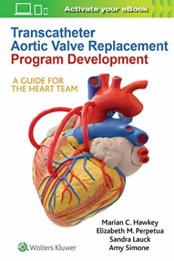 9781975105228-1975105222-Transcatheter Aortic Valve Replacement Program Development: A Guide for the Heart Team