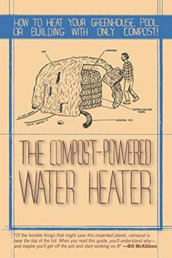 9781581571943-1581571941-The Compost-Powered Water Heater: How to heat your greenhouse, pool, or buildings with only compost!