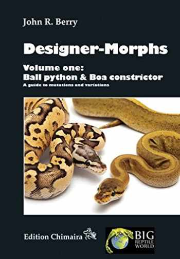 9783899734867-3899734866-Designer-Morphs, Volume One: Ball Python and Boa Constrictor, A Guide to Mutations and Variations
