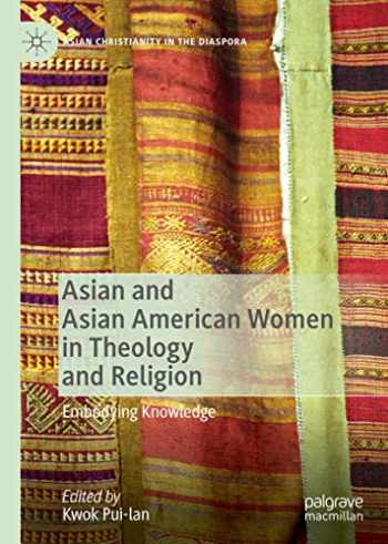 9783030368173-3030368173-Asian and Asian American Women in Theology and Religion: Embodying Knowledge (Asian Christianity in the Diaspora)
