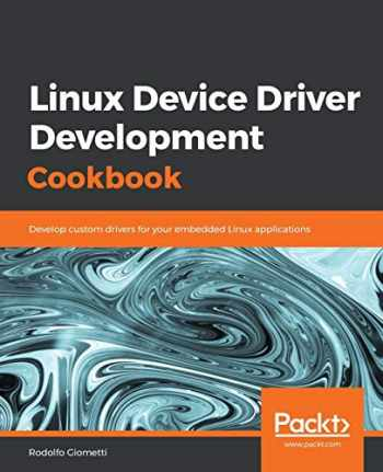 9781838558802-1838558802-Linux Device Driver Development Cookbook: Develop custom drivers for your embedded Linux applications