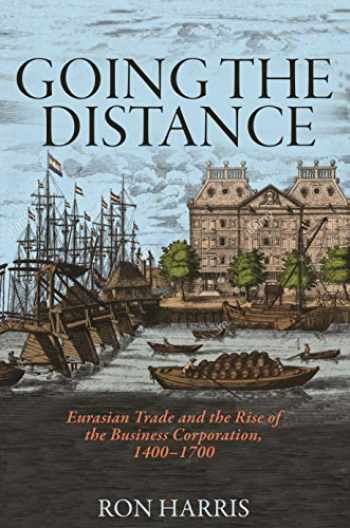 9780691150772-069115077X-Going the Distance: Eurasian Trade and the Rise of the Business Corporation, 1400-1700 (The Princeton Economic History of the Western World)