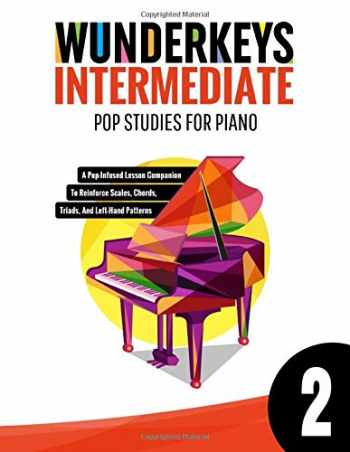 9781693268595-1693268590-WunderKeys Intermediate Pop Studies For Piano 2: A Pop-Infused Lesson Companion To Reinforce Scales, Chords, Triads, And Left-Hand Patterns
