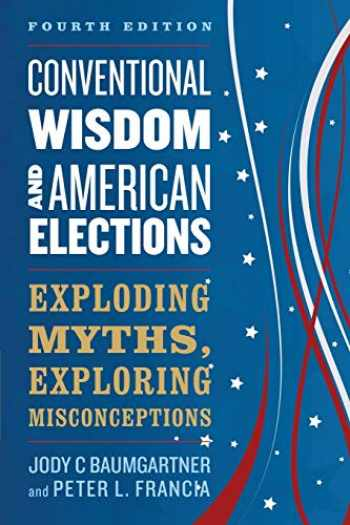 9781538129166-1538129167-Conventional Wisdom and American Elections: Exploding Myths, Exploring Misconceptions
