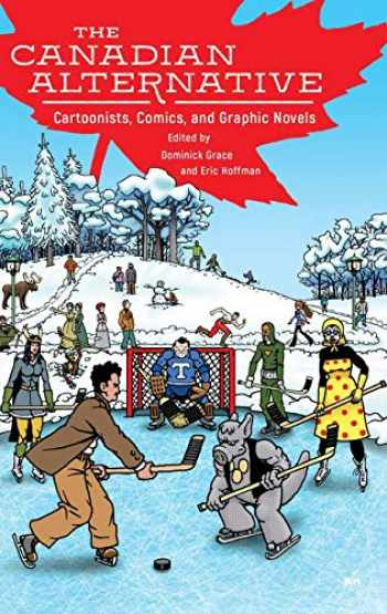 9781496815118-1496815114-The Canadian Alternative: Cartoonists, Comics, and Graphic Novels