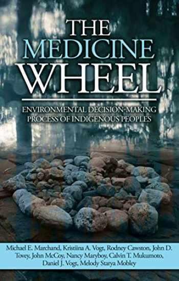 9781611863581-1611863589-The Medicine Wheel: Environmental Decision-Making Process of Indigenous Peoples (Native American Studies / Environmental Science)
