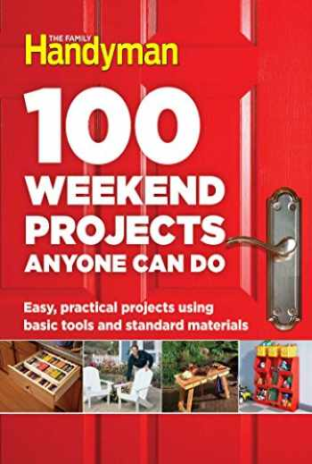 9781621453291-1621453294-100 Weekend Projects Anyone Can Do: Easy, practical projects using basic tools and standard materials