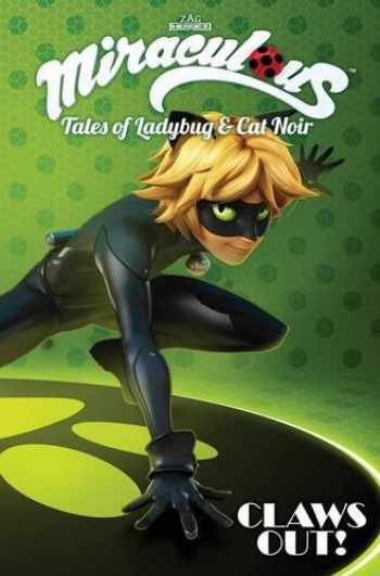 9781632292575-1632292572-Miraculous: Tales of Ladybug and Cat Noir: Claws Out (Miraculous, Tales of Lady Bug & Cat Noir)