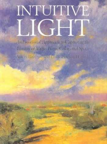 9780823025893-0823025896-Intuitive Light: An Emotional Approach to Capturing the Illusion of Value, Form, Color and Space