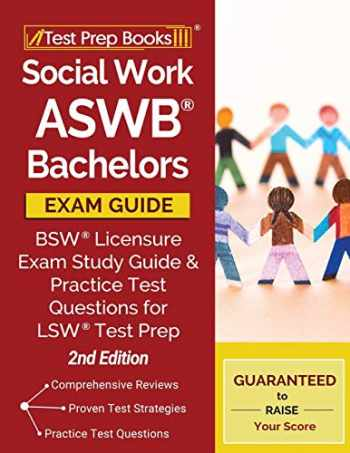9781628459333-1628459336-Social Work ASWB Bachelors Exam Guide: BSW Licensure Exam Study Guide and Practice Test Questions for LSW Test Prep [2nd Edition]