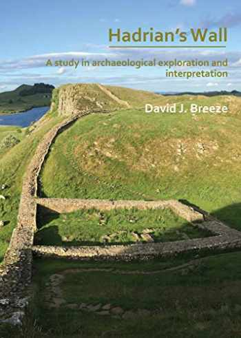 9781789691672-1789691672-Hadrian's Wall: A study in archaeological exploration and interpretation: The Rhind Lectures 2019