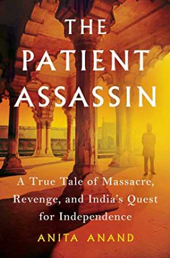 9781501195709-1501195700-The Patient Assassin: A True Tale of Massacre, Revenge, and India's Quest for Independence