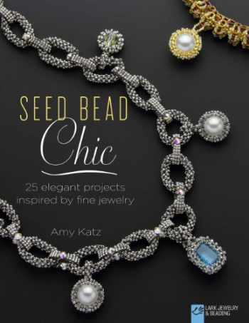 9781454708179-1454708174-Seed Bead Chic: 25 Elegant Projects Inspired by Fine Jewelry (Lark Jewelry & Beading Bead Inspirations)