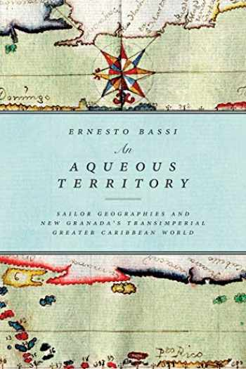 9780822362401-0822362406-An Aqueous Territory: Sailor Geographies and New Granada's Transimperial Greater Caribbean World