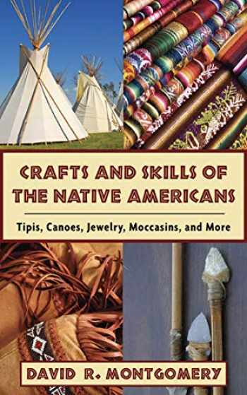 9781602396760-1602396760-Crafts and Skills of the Native Americans: Tipis, Canoes, Jewelry, Moccasins, and More